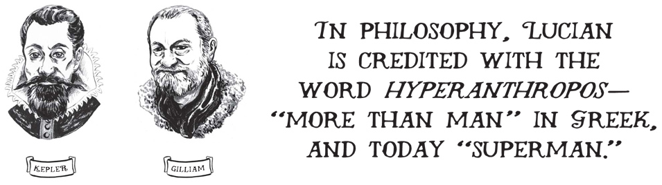 In philosophy, Lucian is credited with the word hyperanthropos 'more than man' in Greek, and today 'superman.'